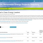 View and search the list of Hawaii's clean energy leaders. The renewable energy projects presented in this directory are demonstrating progress in becoming commercial enterprises that have potential in assisting the State of Hawaii achieve its collective goals.